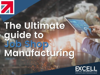 The Ultimate Guide To Job Shop Manufacturing | Excell Metal Spinning Ltd.
